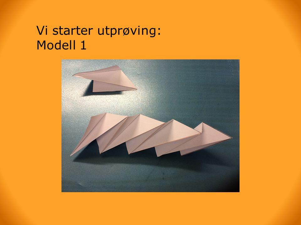 Vi starter utprøving: Modell 1
