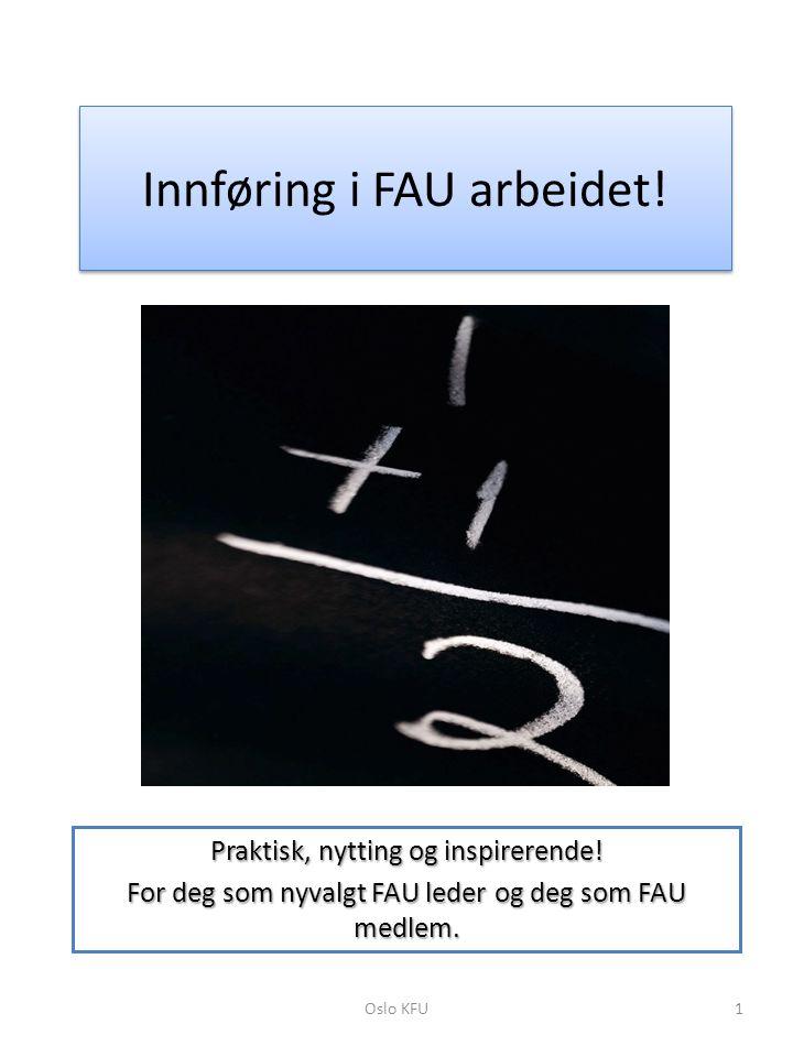 Innføring i FAU arbeidet! Praktisk, nytting og inspirerende! For deg som nyvalgt FAU leder og deg som FAU medlem. Oslo KFU1