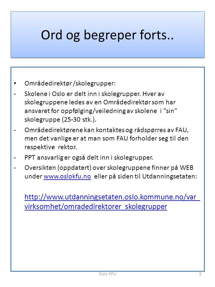 Ord og begreper forts.. • Områdedirektør /skolegrupper: -Skolene i Oslo er delt inn i skolegrupper. Hver av skolegruppene ledes av en Områdedirektør s