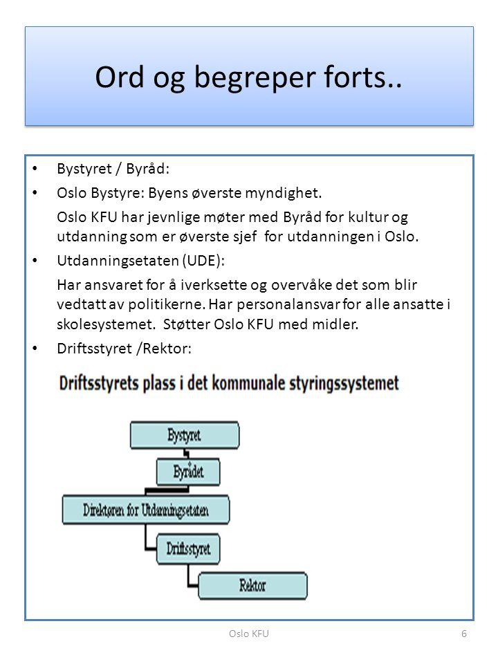 Ord og begreper forts.. • Bystyret / Byråd: • Oslo Bystyre: Byens øverste myndighet. Oslo KFU har jevnlige møter med Byråd for kultur og utdanning som