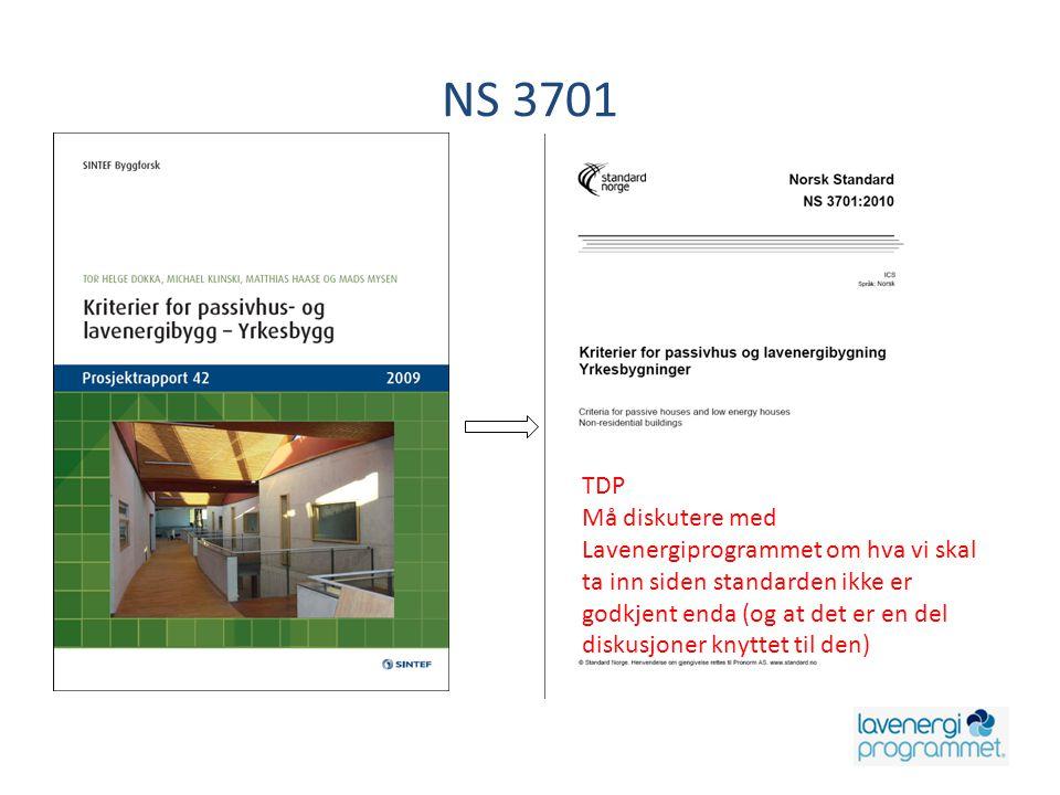 NS 3701 TDP Må diskutere med Lavenergiprogrammet om hva vi skal ta inn siden standarden ikke er godkjent enda (og at det er en del diskusjoner knyttet