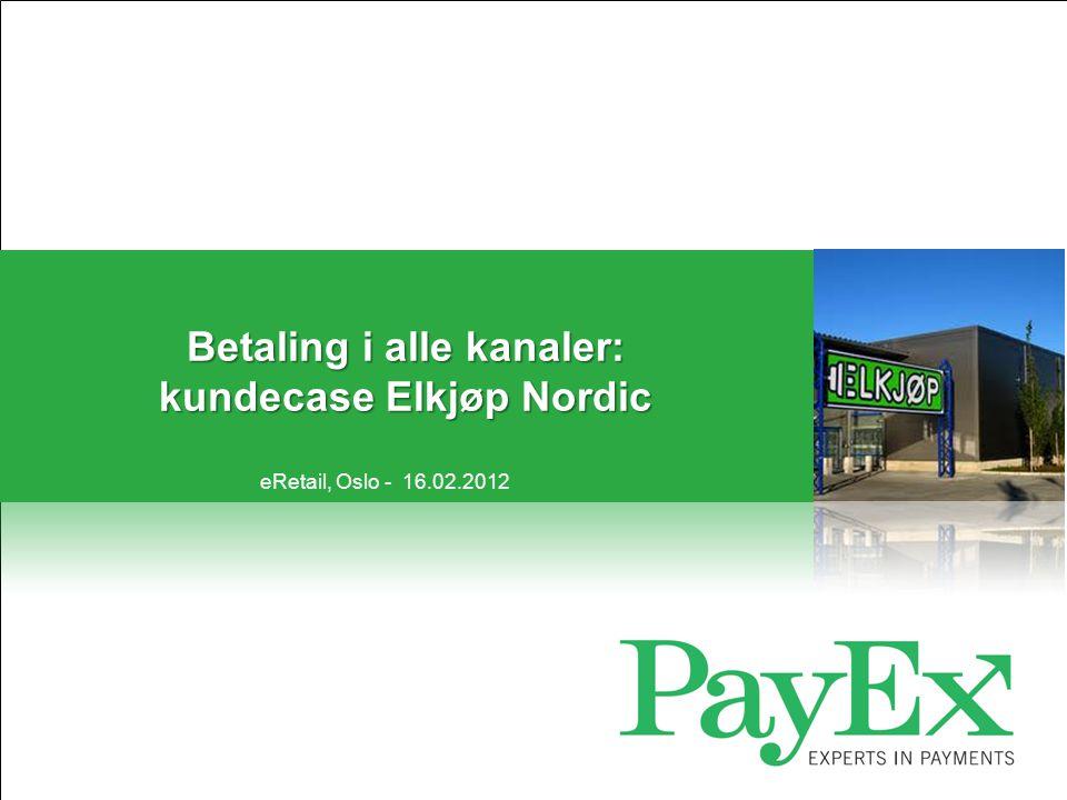 Betaling i alle kanaler: kundecase Elkjøp Nordic eRetail, Oslo - 16.02.2012