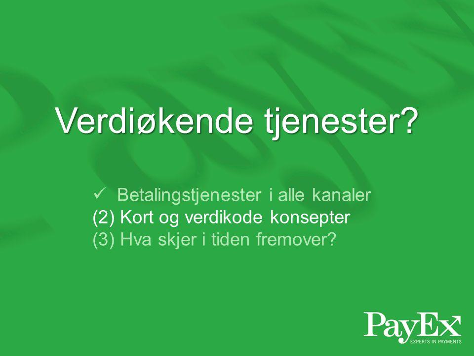  Betalingstjenester i alle kanaler (2) Kort og verdikode konsepter (3) Hva skjer i tiden fremover? Verdiøkende tjenester?