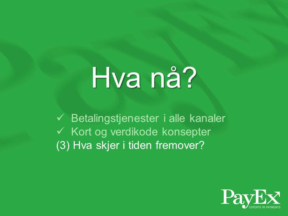  Betalingstjenester i alle kanaler  Kort og verdikode konsepter (3) Hva skjer i tiden fremover? Hva nå?