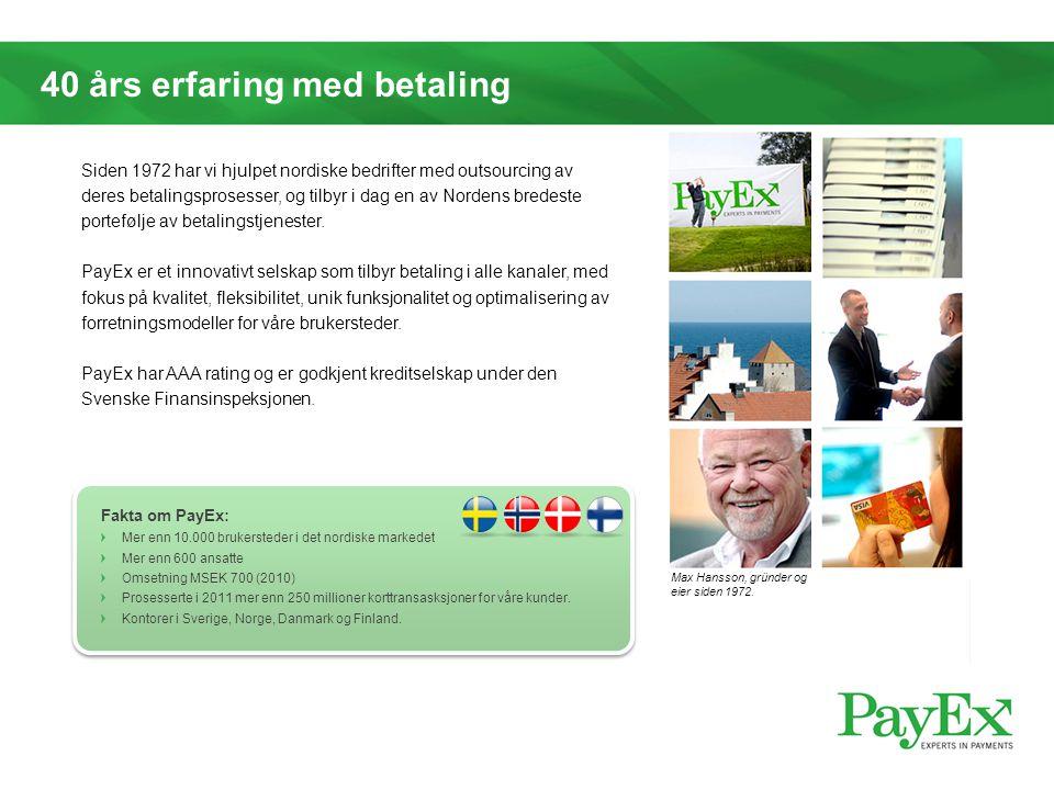 40 års erfaring med betaling Max Hansson, gründer og eier siden 1972. Fakta om PayEx: Mer enn 10.000 brukersteder i det nordiske markedet Mer enn 600