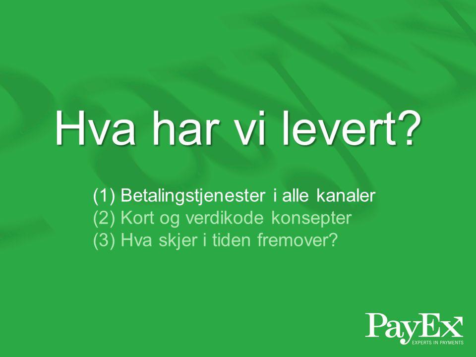 (1) Betalingstjenester i alle kanaler (2) Kort og verdikode konsepter (3) Hva skjer i tiden fremover? Hva har vi levert?