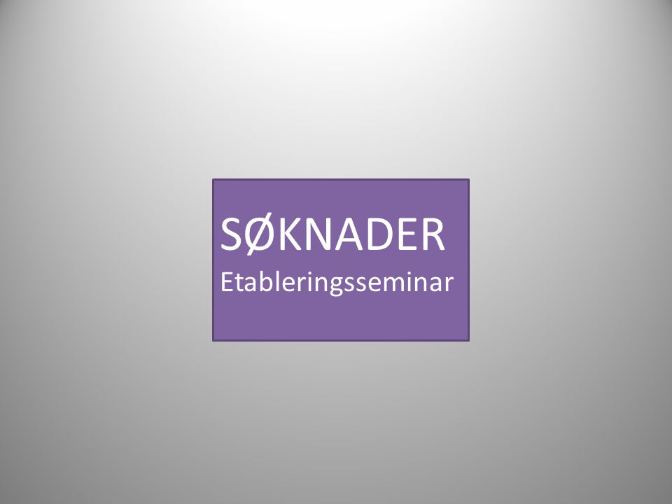 SØKNADER Etableringsseminar