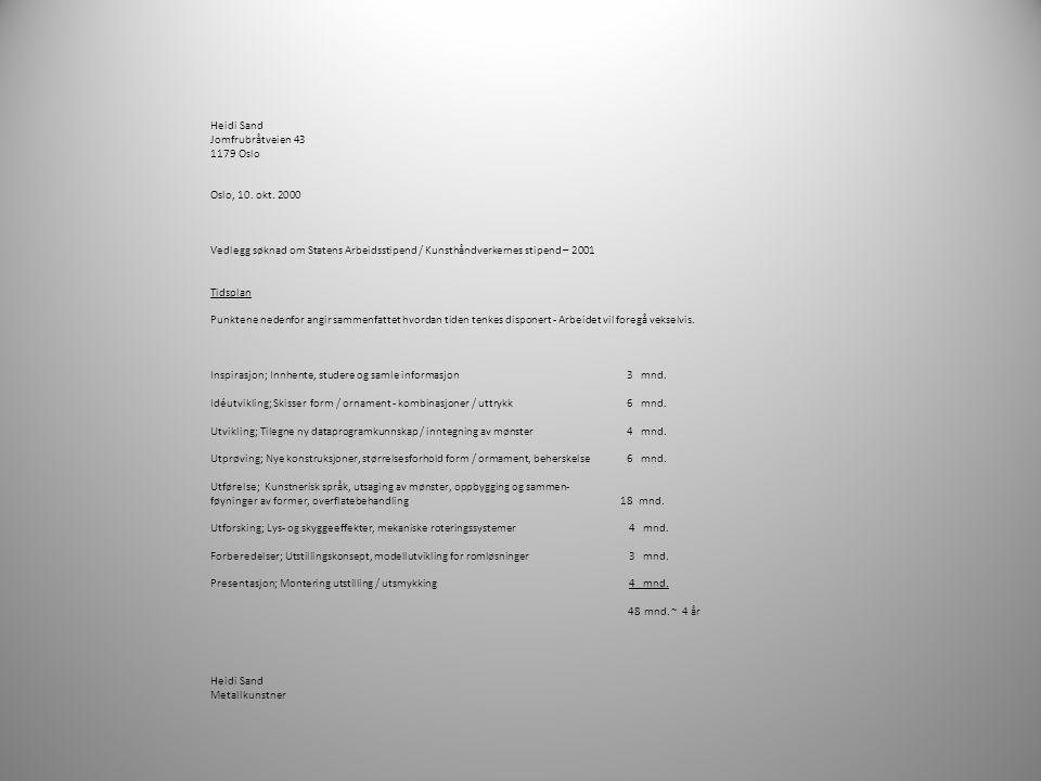 Heidi Sand Jomfrubråtveien 43 1179 Oslo Oslo, 10. okt. 2000 Vedlegg søknad om Statens Arbeidsstipend / Kunsthåndverkernes stipend – 2001 Tidsplan Punk