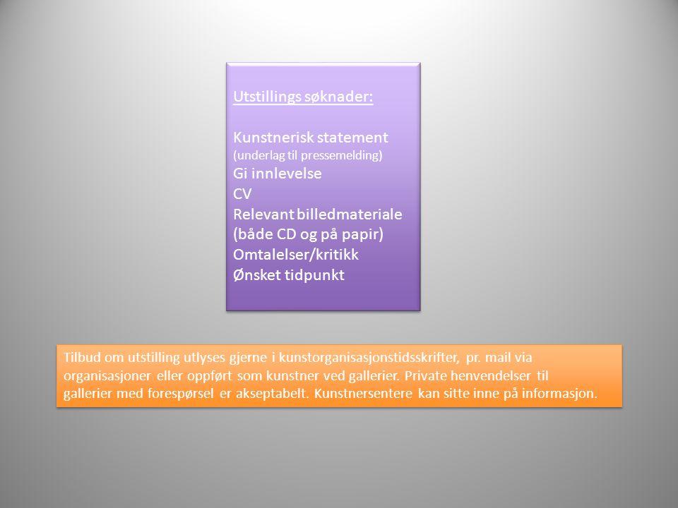 Utstillings søknader: Kunstnerisk statement (underlag til pressemelding) Gi innlevelse CV Relevant billedmateriale (både CD og på papir) Omtalelser/kr