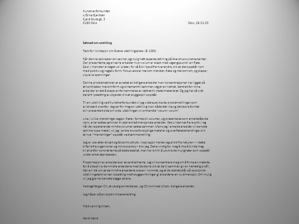Kunstnerforbundet v/Gina Gjertsen Kjeld Stubs gt. 3 0160 Oslo Oslo, 26.01.03 Søknad om utstilling Takk for invitasjon om å søke utstillingsplass i år