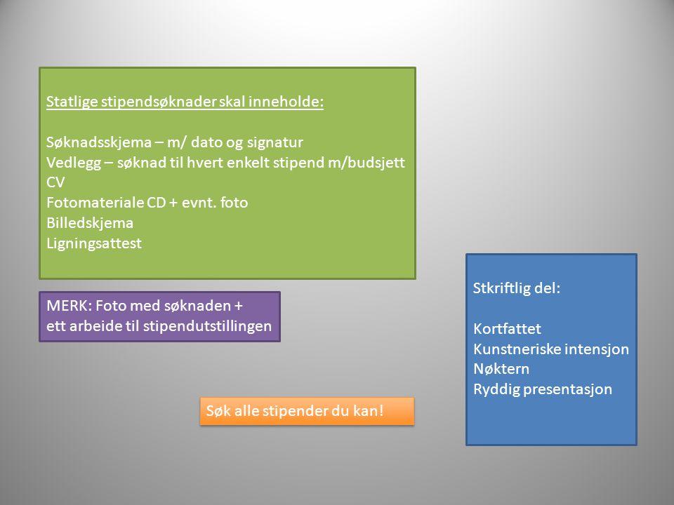 Stkriftlig del: Kortfattet Kunstneriske intensjon Nøktern Ryddig presentasjon Statlige stipendsøknader skal inneholde: Søknadsskjema – m/ dato og sign