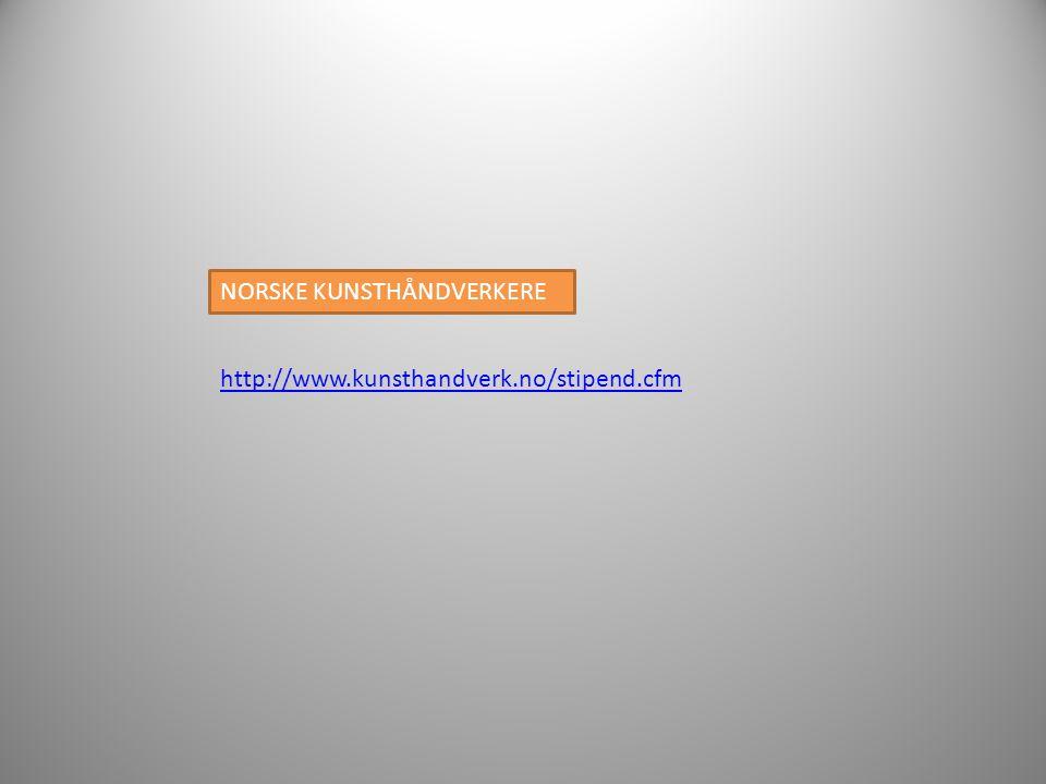 http://www.kunsthandverk.no/stipend.cfm NORSKE KUNSTHÅNDVERKERE