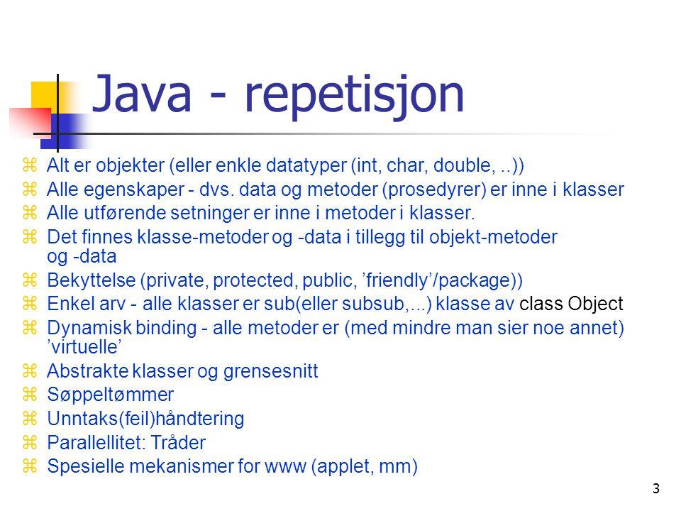 3 Java - repetisjon zAlt er objekter (eller enkle datatyper (int, char, double,..)) zAlle egenskaper - dvs.
