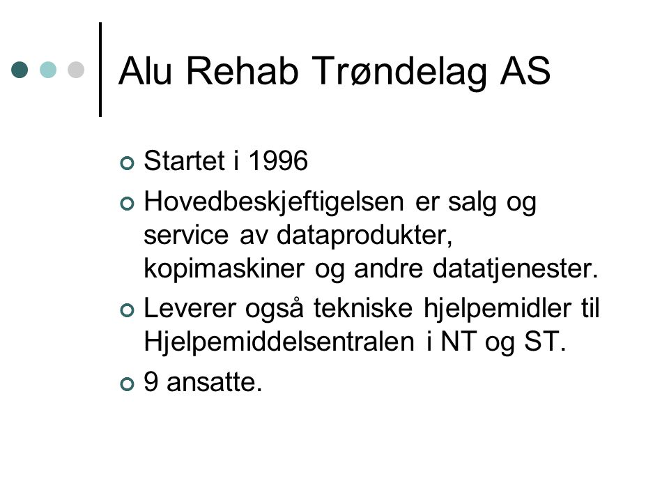 Alu Rehab Trøndelag AS Startet i 1996 Hovedbeskjeftigelsen er salg og service av dataprodukter, kopimaskiner og andre datatjenester.