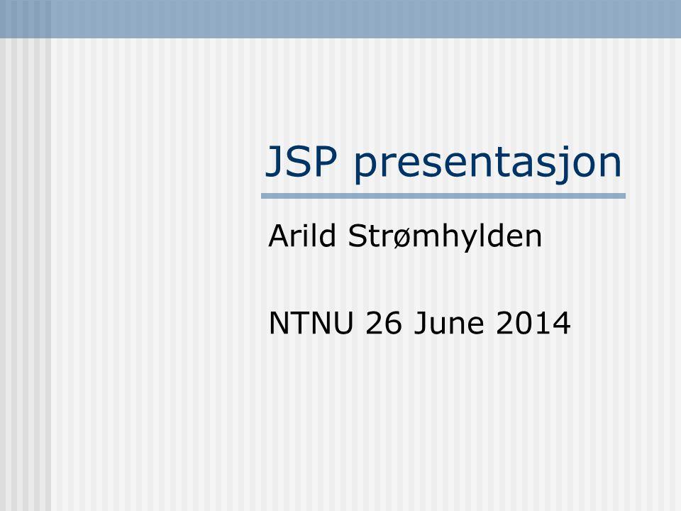 JSP presentasjon Arild Strømhylden NTNU 26 June 2014