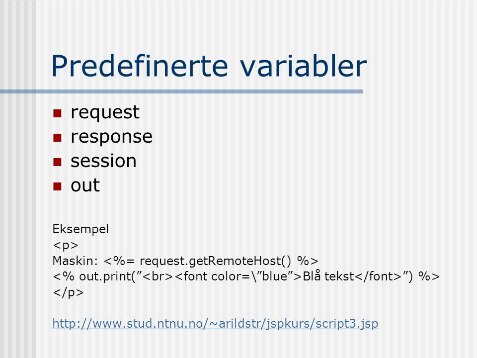 Predefinerte variabler  request  response  session  out Eksempel Maskin: Blå tekst ) %>