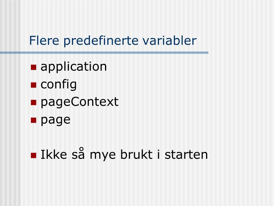 Flere predefinerte variabler  application  config  pageContext  page  Ikke så mye brukt i starten