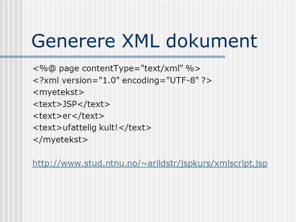 Generere XML dokument JSP er ufattelig kult! http://www.stud.ntnu.no/~arildstr/jspkurs/xmlscript.jsp