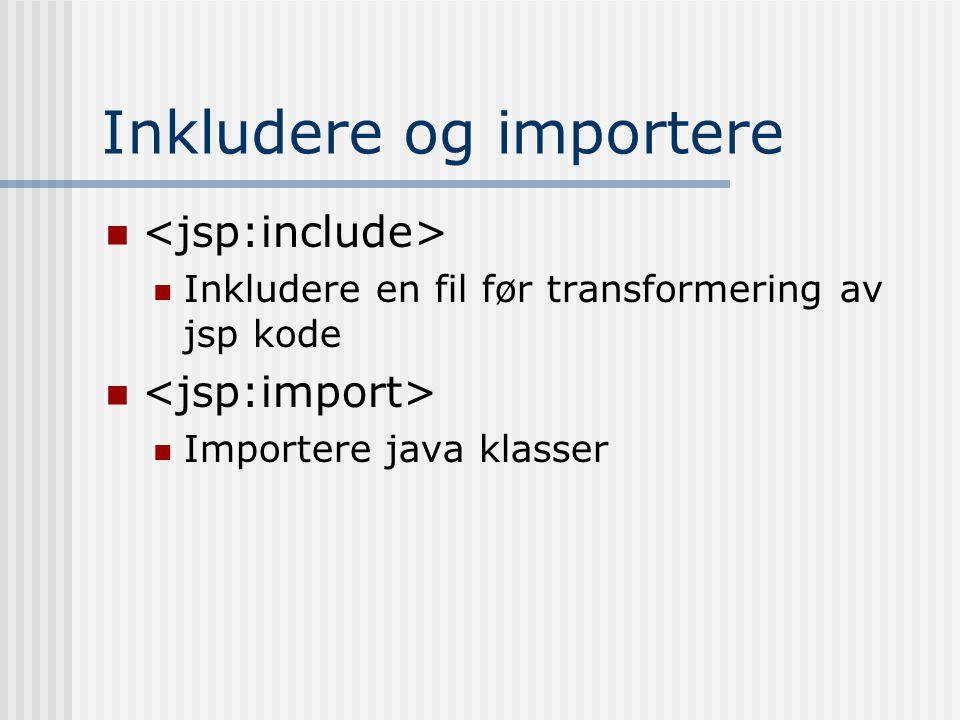 Inkludere og importere   Inkludere en fil før transformering av jsp kode   Importere java klasser