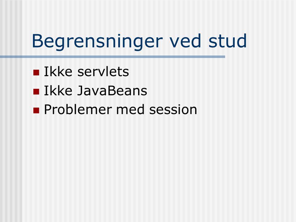 Begrensninger ved stud  Ikke servlets  Ikke JavaBeans  Problemer med session