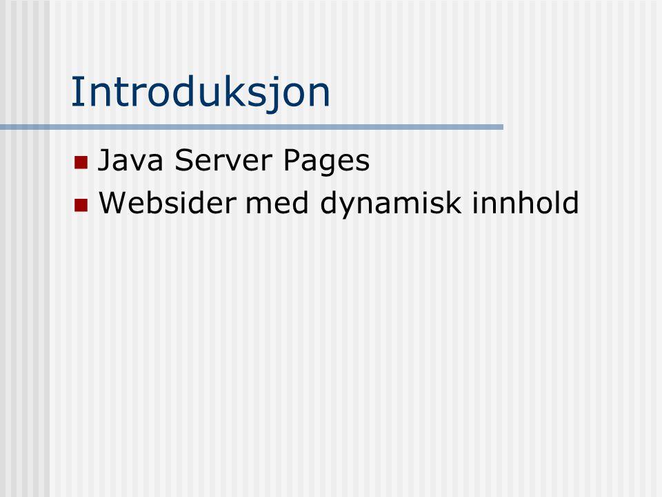 Introduksjon  Java Server Pages  Websider med dynamisk innhold