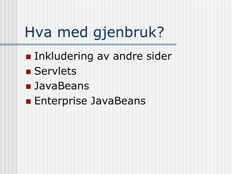 Hva med gjenbruk?  Inkludering av andre sider  Servlets  JavaBeans  Enterprise JavaBeans