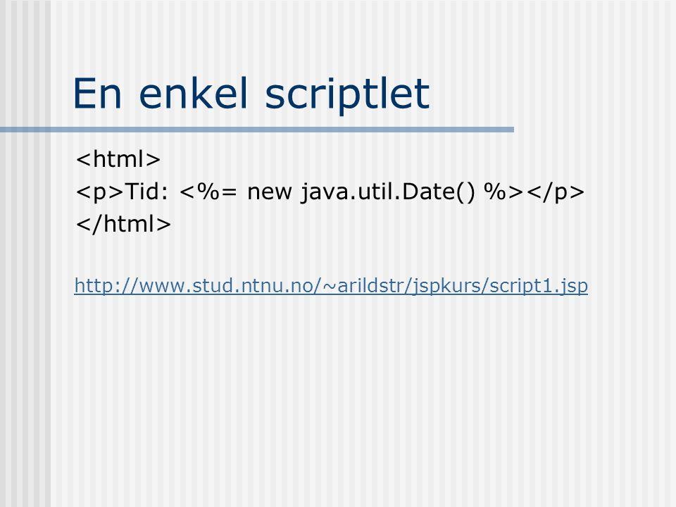 En enkel scriptlet Tid: http://www.stud.ntnu.no/~arildstr/jspkurs/script1.jsp