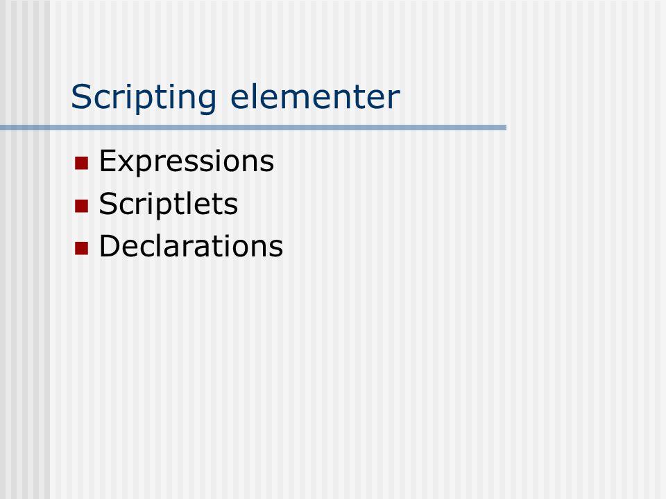 Scripting elementer  Expressions  Scriptlets  Declarations