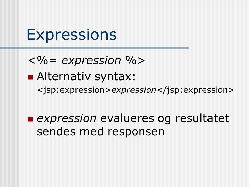 Expressions  Alternativ syntax: expression  expression evalueres og resultatet sendes med responsen