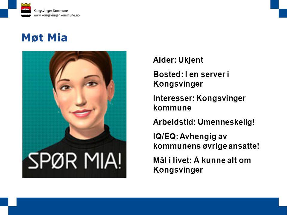 Møt Mia Alder: Ukjent Bosted: I en server i Kongsvinger Interesser: Kongsvinger kommune Arbeidstid: Umenneskelig! IQ/EQ: Avhengig av kommunens øvrige