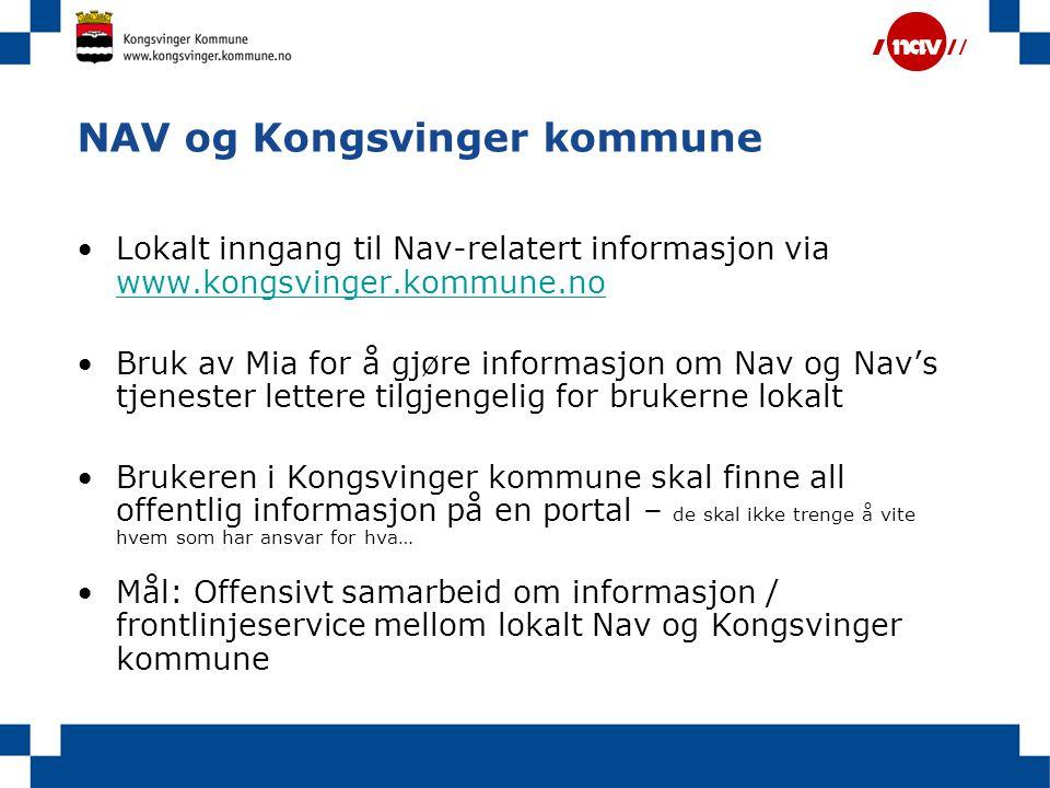 NAV og Kongsvinger kommune •Lokalt inngang til Nav-relatert informasjon via www.kongsvinger.kommune.no www.kongsvinger.kommune.no •Bruk av Mia for å g