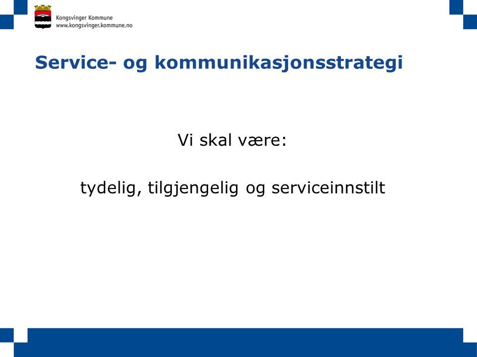 Service- og kommunikasjonsstrategi Vi skal være: tydelig, tilgjengelig og serviceinnstilt