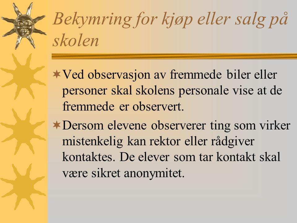 Bekymring for kjøp eller salg på skolen VVed observasjon av fremmede biler eller personer skal skolens personale vise at de fremmede er observert. 