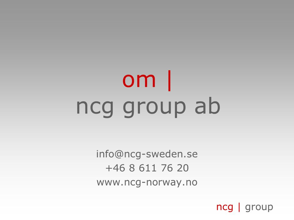 ncg | group om | ncg group ab info@ncg-sweden.se +46 8 611 76 20 www.ncg-norway.no