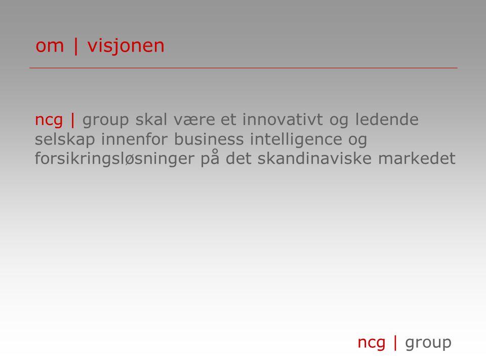 ncg | group om | forretningsidèen ncg | group skal gjennom sin kompetanse, produkter og bransjeløsninger bidra til å optimere konkurranseevnen og lønnsomheten til våre kunder