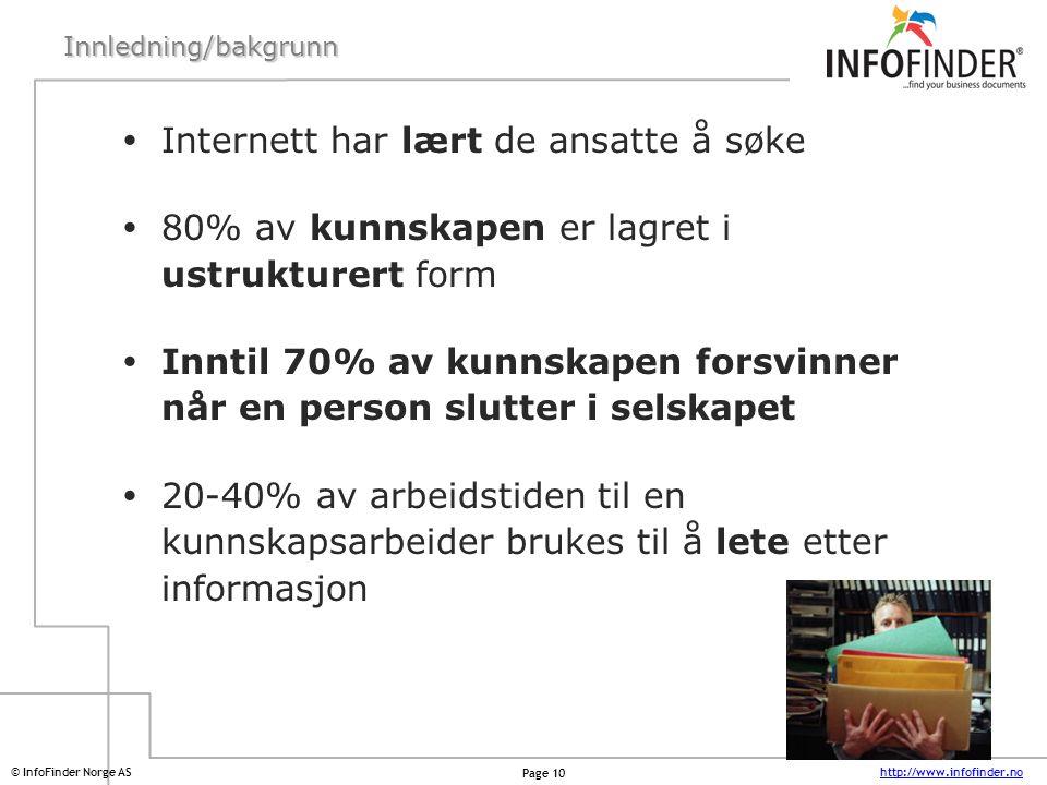 http://www.infofinder.no Page 10 © InfoFinder Norge ASInnledning/bakgrunn  Internett har lært de ansatte å søke  80% av kunnskapen er lagret i ustru