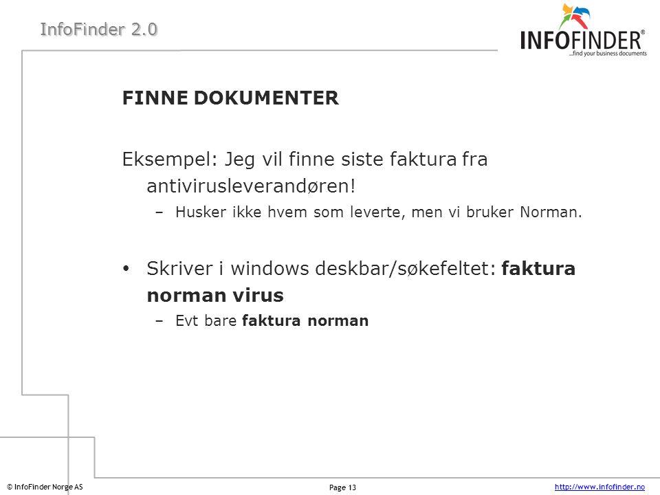 http://www.infofinder.no Page 13 © InfoFinder Norge AS InfoFinder 2.0 FINNE DOKUMENTER Eksempel: Jeg vil finne siste faktura fra antivirusleverandøren