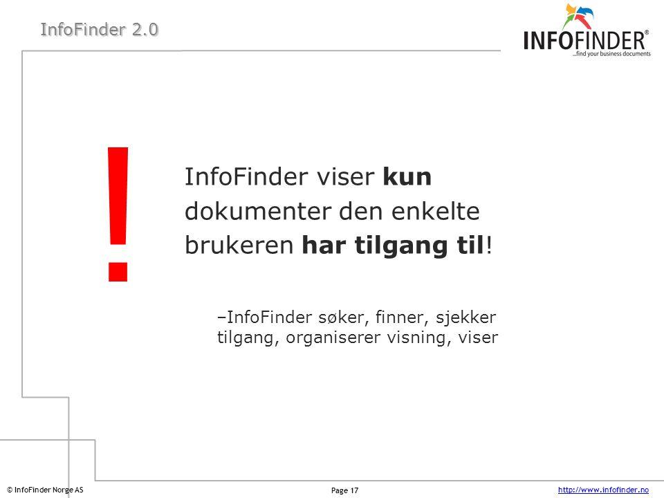 http://www.infofinder.no Page 17 © InfoFinder Norge AS InfoFinder 2.0 InfoFinder viser kun dokumenter den enkelte brukeren har tilgang til! –InfoFinde