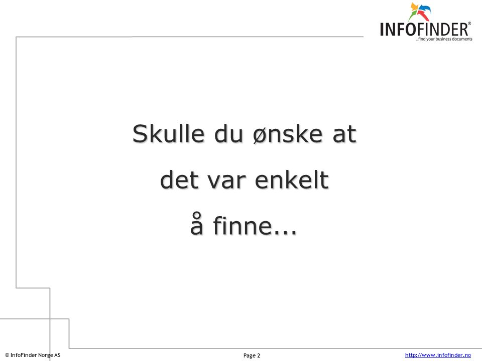 http://www.infofinder.no Page 3 © InfoFinder Norge AS Dokumenter Regneark Presentasjoner PDF-filer Telefaks E-post Web-sider Tegninger Skannede filer Vedlegg til e-post CRM aktiviteter