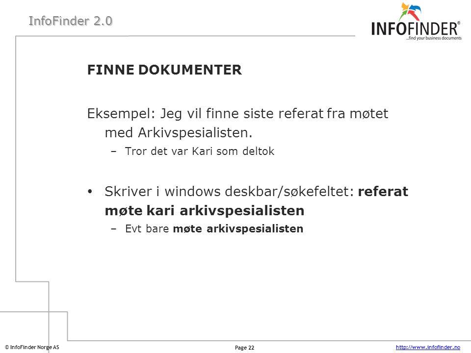 http://www.infofinder.no Page 22 © InfoFinder Norge AS InfoFinder 2.0 FINNE DOKUMENTER Eksempel: Jeg vil finne siste referat fra møtet med Arkivspesia