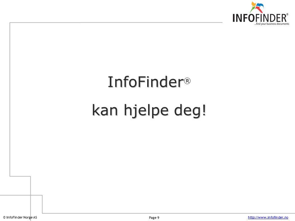 http://www.infofinder.no Page 9 © InfoFinder Norge AS InfoFinder InfoFinder ® kan hjelpe deg!