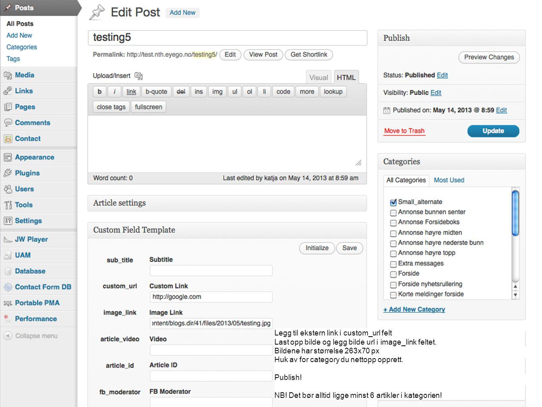 Gå til JW Player Klikk Create Custom Player Legg inn Height på 345 og width på 800 Denne player'n er nå default for siten.
