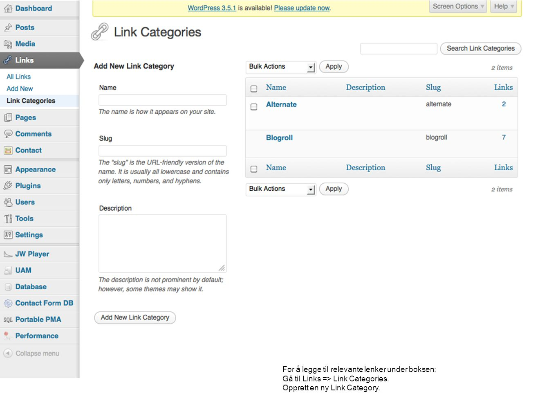 Velg Add New Legg til Name, Web Address Huk av for Link category du nettopp fikk laget Velg blank som Target Legg til Image Address (Ikon) => for twitter: /wp-content/themes/nth/images/twitter.png => for facebook: /wp-content/themes/nth/images/fb-icon.png (andre lenker er ikke lagt opp for å bruke ikon og tekst vises istedenfor) Publish.