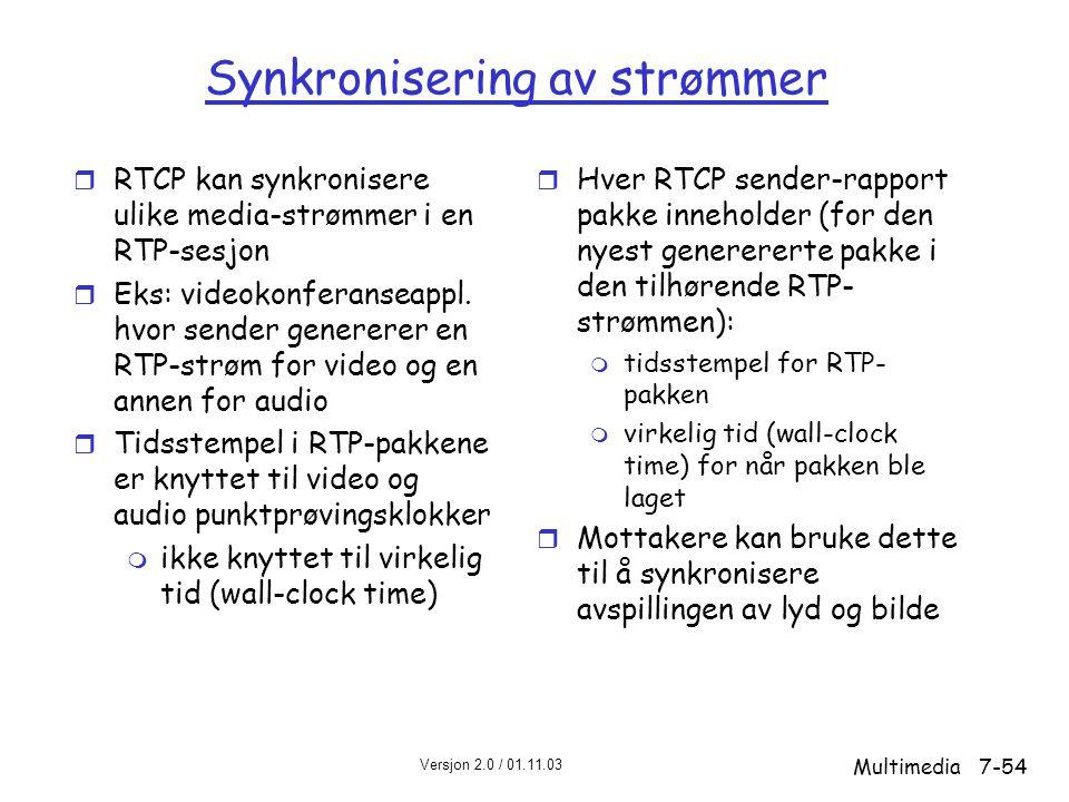 Versjon 2.0 / 01.11.03 Multimedia7-54 Synkronisering av strømmer r RTCP kan synkronisere ulike media-strømmer i en RTP-sesjon r Eks: videokonferanseappl.