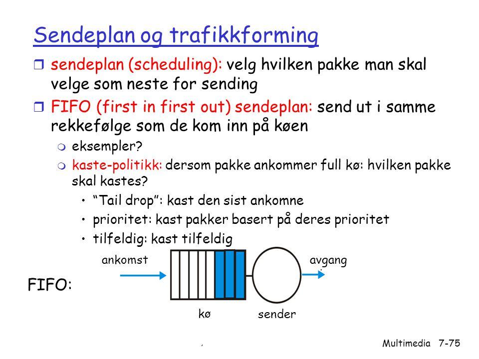 Versjon 2.0 / 01.11.03 Multimedia7-75 Sendeplan og trafikkforming r sendeplan (scheduling): velg hvilken pakke man skal velge som neste for sending r FIFO (first in first out) sendeplan: send ut i samme rekkefølge som de kom inn på køen m eksempler.