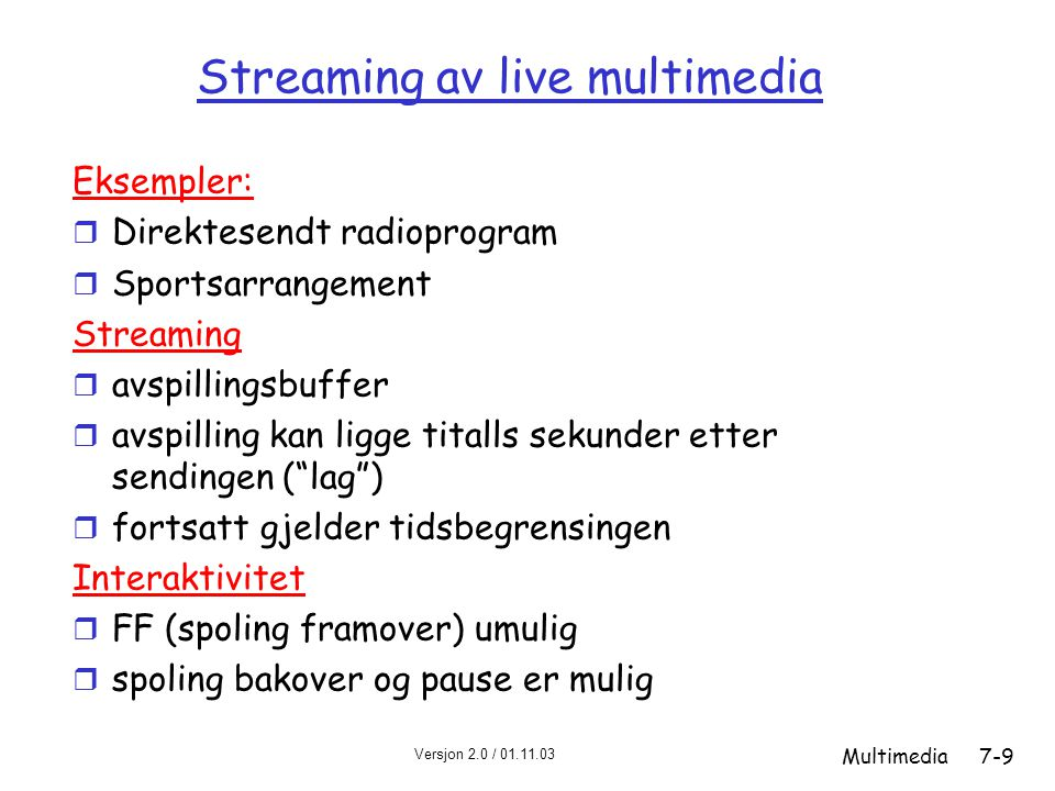 Versjon 2.0 / 01.11.03 Multimedia7-9 Streaming av live multimedia Eksempler: r Direktesendt radioprogram r Sportsarrangement Streaming r avspillingsbu