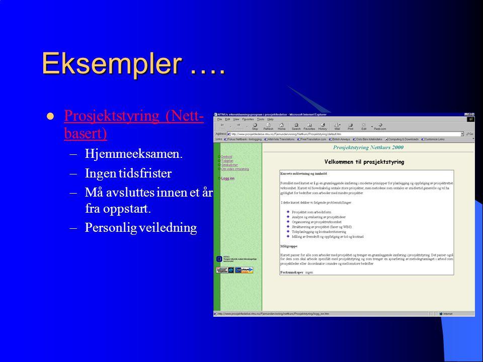 Eksempler …. Prosjektstyring (Nett- basert) Prosjektstyring (Nett- basert) –Hjemmeeksamen.