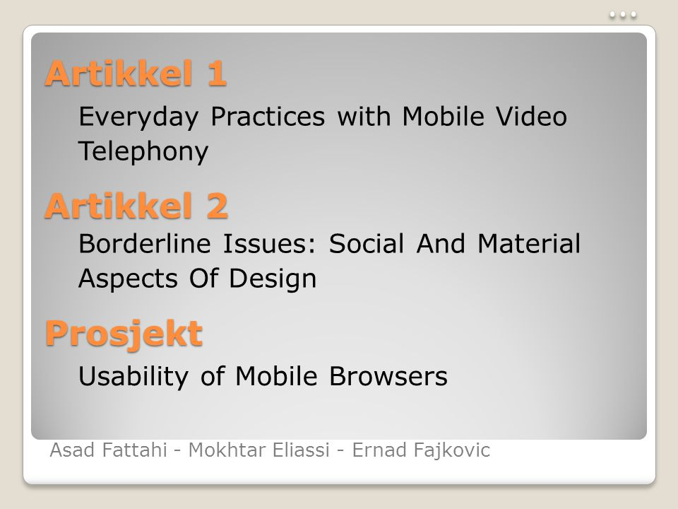 Artikkel 1 Everyday Practices with Mobile Video Telephony Borderline Issues: Social And Material Aspects Of Design Usability of Mobile Browsers Artikk