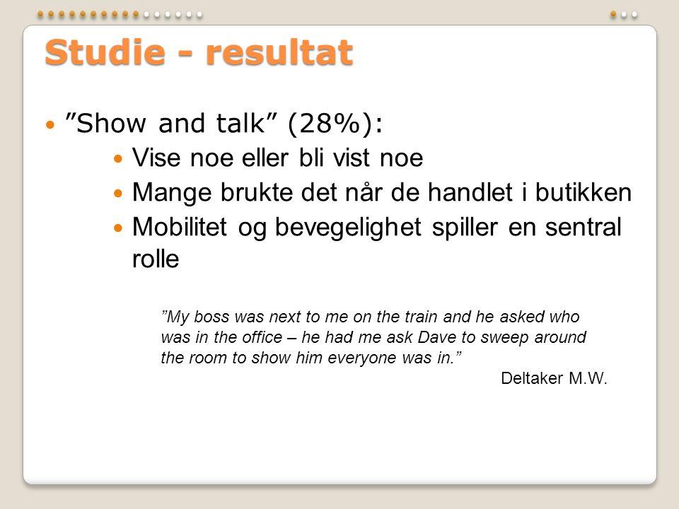 """Studie - resultat  """"Show and talk"""" (28%):  Vise noe eller bli vist noe  Mange brukte det når de handlet i butikken  Mobilitet og bevegelighet spil"""