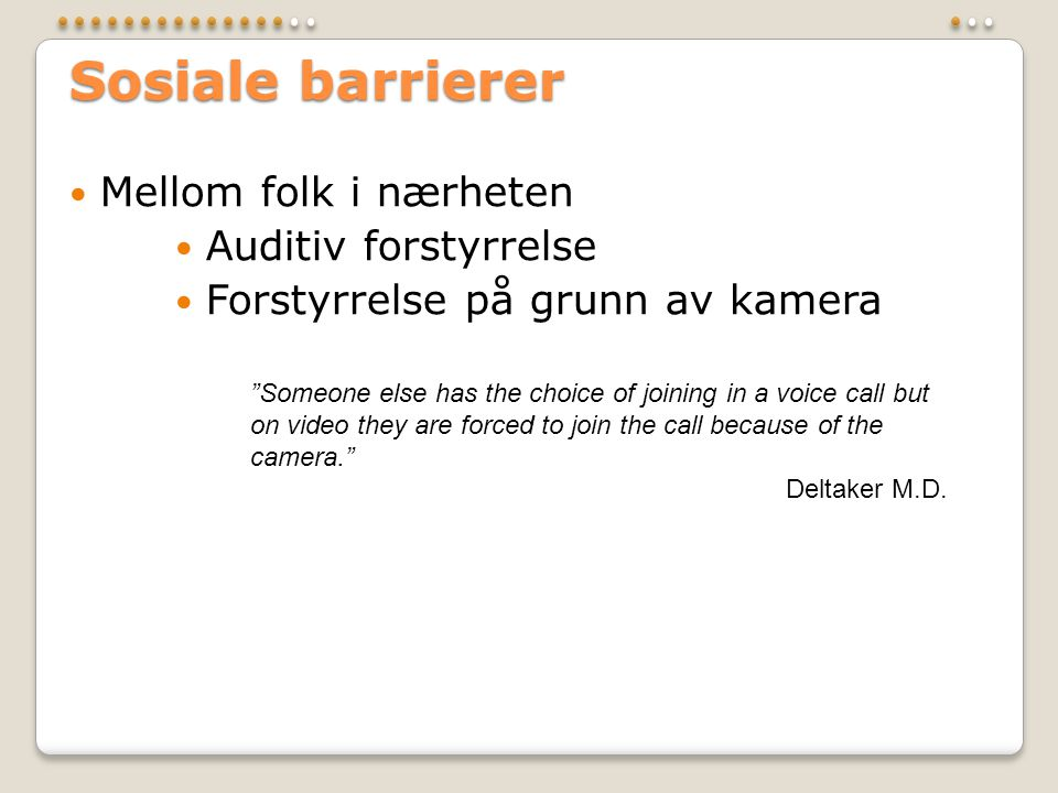 "Sosiale barrierer  Mellom folk i nærheten  Auditiv forstyrrelse  Forstyrrelse på grunn av kamera ""Someone else has the choice of joining in a voice"